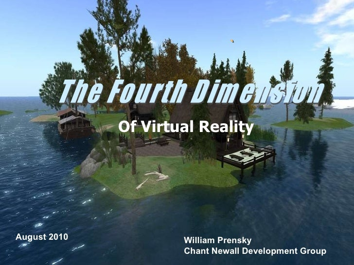 ` Of Virtual Reality William Prensky Chant Newall Development Group The Fourth Dimension August 2010
