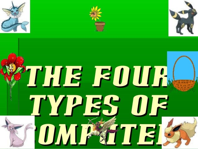 THE FOURTHE FOUR TYPES OFTYPES OF COMPUTERCOMPUTER