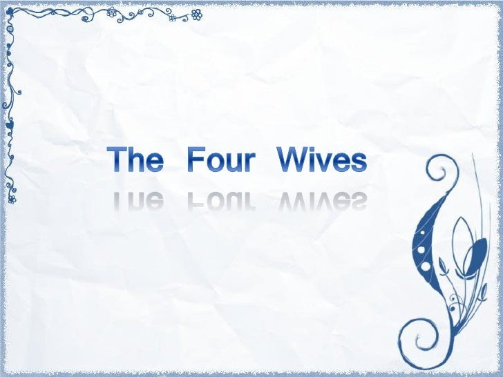 He loved   the 4th wife   the most.   He adorned her with rich robes and treated             her to delicacies.    He took...