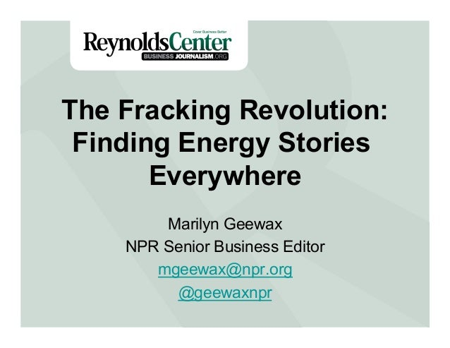 The Fracking Revolution: Finding Energy Stories Title Slide Everywhere Marilyn Geewax NPR Senior Business Editor mgeewax@n...