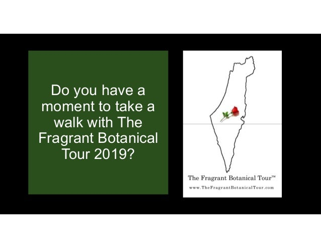 Do you have a moment to take a walk with The Fragrant Botanical Tour 2019?