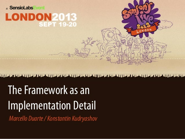 The Framework as an Implementation Detail MarcelloDuarte/KonstantinKudryashov