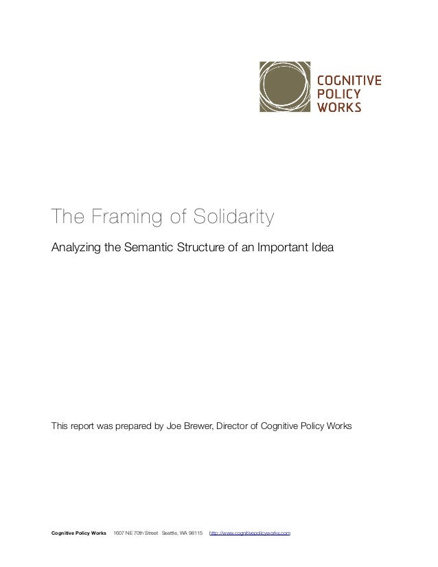 The Framing of Solidarity  Analyzing the Semantic Structure of an Important Idea  This report was prepared by Joe Brewer, ...