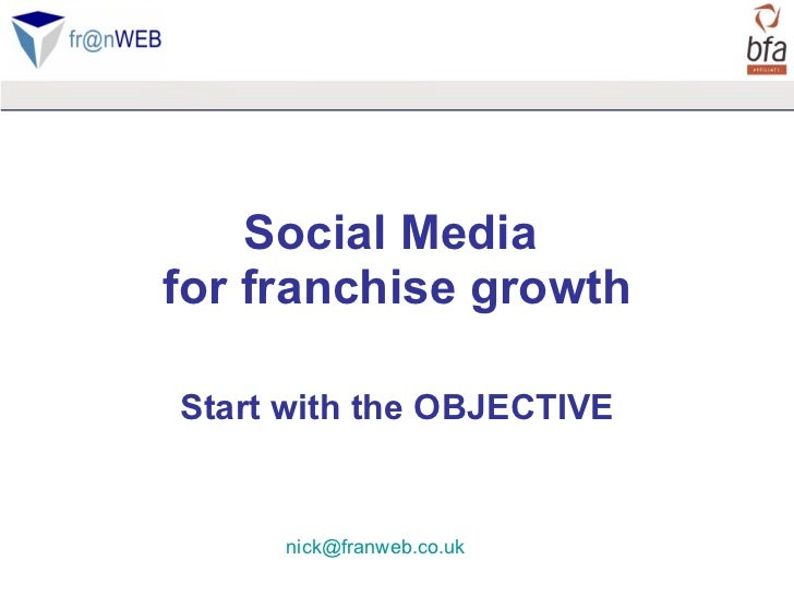 Social Media  for franchise growth Start with the OBJECTIVE [email_address]