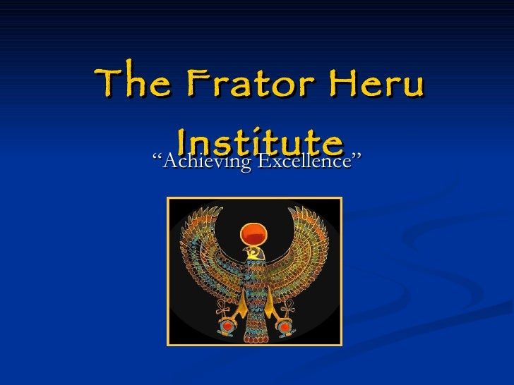 "The Frator Heru Institute ""Achieving Excellence"""
