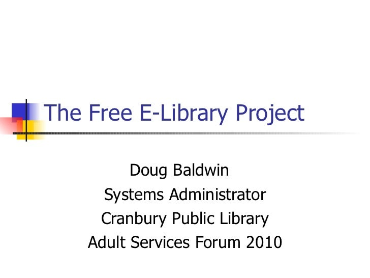 The Free E-Library Project Doug Baldwin Systems Administrator Cranbury Public Library Adult Services Forum 2010