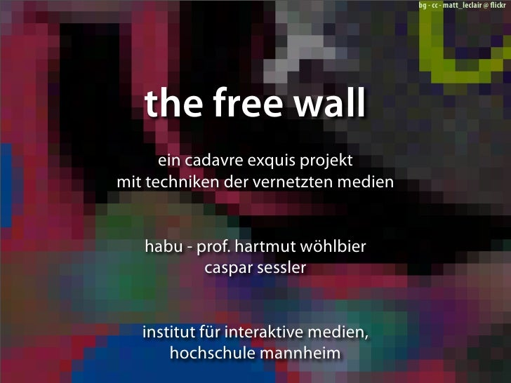 bg - cc - matt_leclair @ flickr        the free wall       ein cadavre exquis projekt mit techniken der vernetzten medien  ...