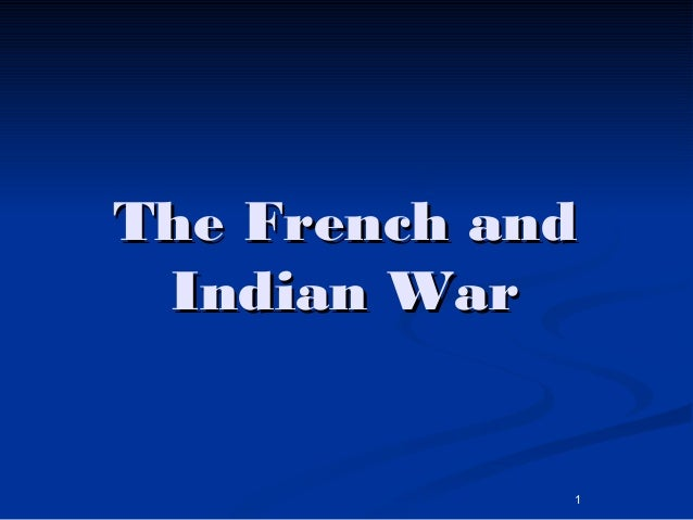 1 The French andThe French and Indian WarIndian War