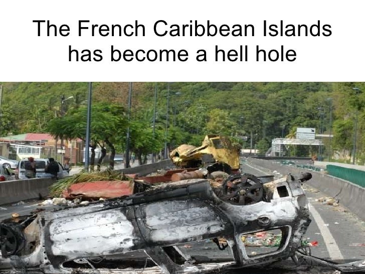 The French Caribbean Islands has become a hell hole
