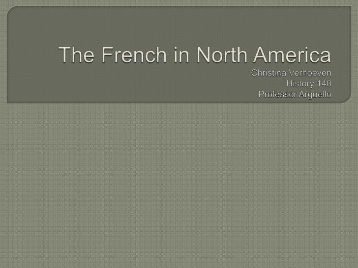 The French in North AmericaChristina VerhoevenHistory 140Professor Arguello<br />