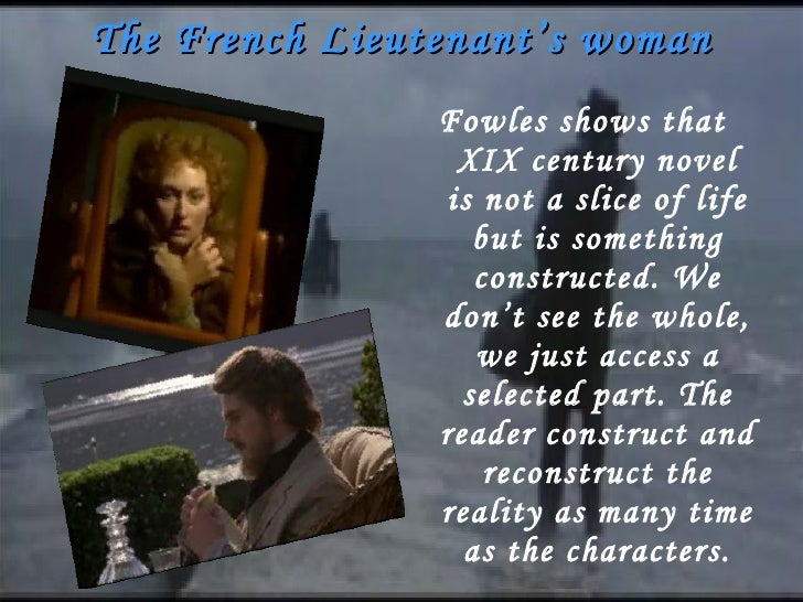 french lieutenants woman essay The french lieutenant's woman is a 1969 postmodern historical fiction novel by john fowles it was his third published novel in the essay, he describes surprise that the female character sarah had taken the primary role in the novel.