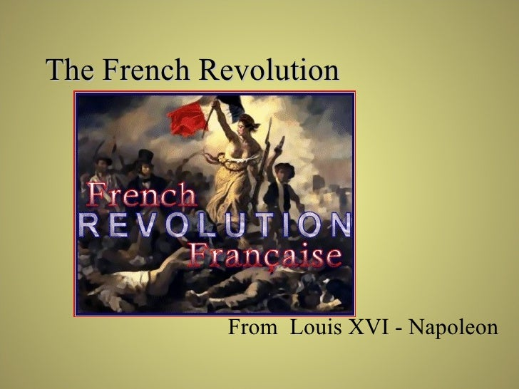 The French Revolution From  Louis XVI - Napoleon