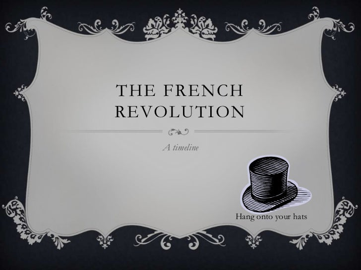 The French revolution<br />A timeline<br />Hang onto your hats<br />