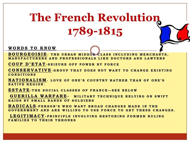 The French Revolution              1789-1815WORDS TO KNOWBOURGEOISIE- THE   URBAN MIDDLE CLASS INCLUDING MERCHANTS,MANUFAC...