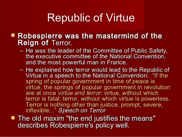 an analysis of peace and liberty in republic of virtue by robespierre Maximilien robespierre (1758 1794) if the spring of popular government in time of peace is virtue liberty and virtue together came from the breast of divinity neither can abide with mankind without the other.
