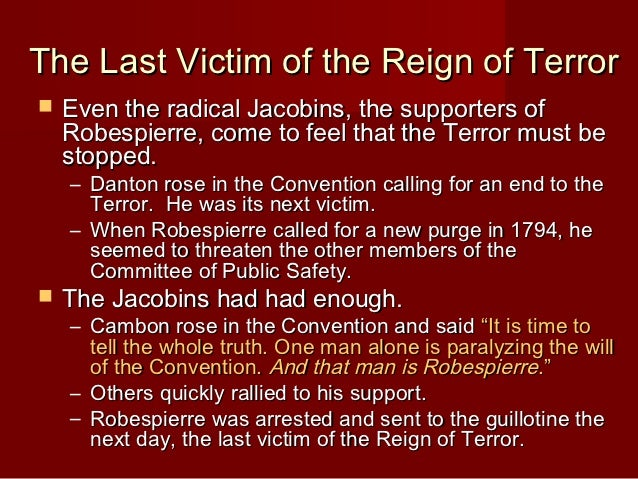the republic of virtue by the radical jacobins during the reign of terror The reign of terror, also known as the terror, was designed to fight the enemies of the revolution and to prevent counter-revolution from gaining ground it was roused by conflict between the political bands, the girondins and the jacobins.