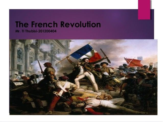 The French Revolution Mr. TI Thubisi-201200404
