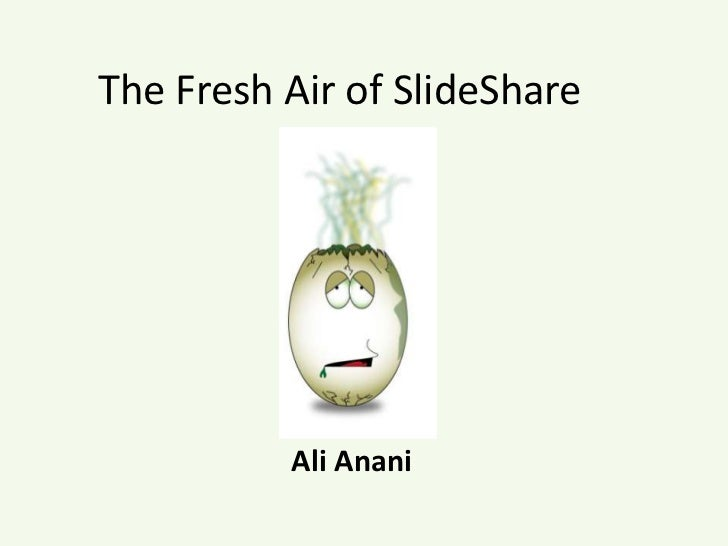 The Fresh Air of SlideShare<br />Ali Anani<br />