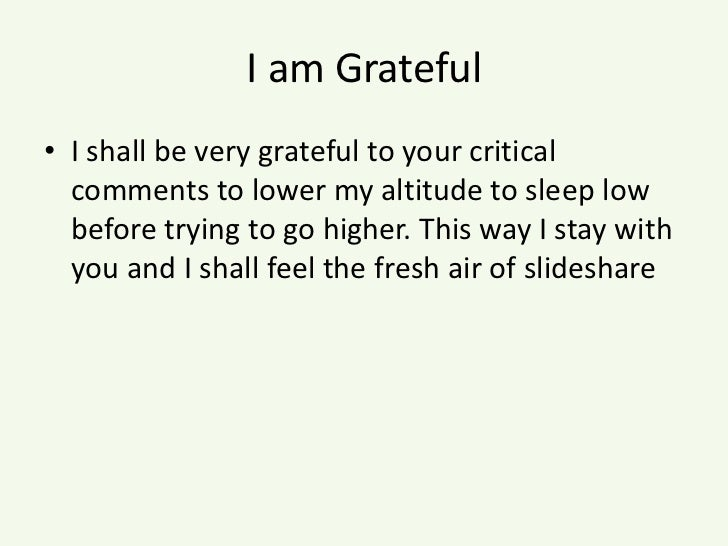 I am Grateful<br />I shall be very grateful to your critical comments to lower my altitude to sleep low before trying to g...