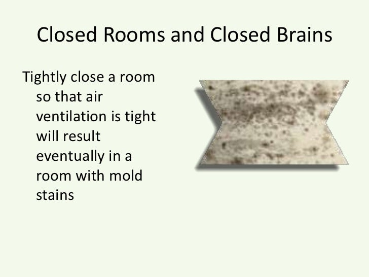 Closed Rooms and Closed Brains<br />Tightly close a room so that air ventilation is tight will result eventually in a room...