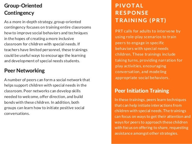 PRT calls for adults to intervene by using role-play scenarios to train peers to engage in specific behaviors with special...