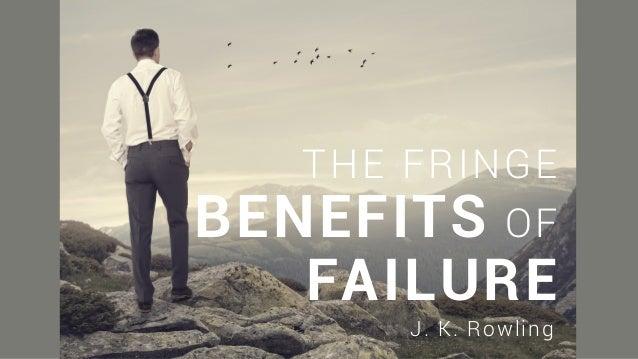 THE FRINGE BENEFITS OF FAILURE J. K. Rowling