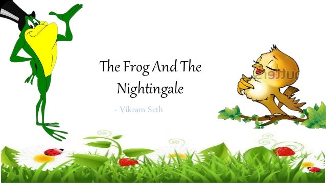 The Frog And The Nightingale - Poem by Vikram Seth