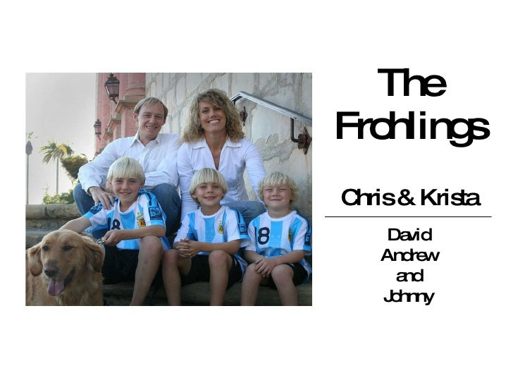 The Frohlings Chris & Krista David Andrew and Johnny