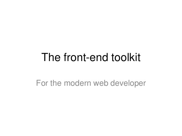 The front-end toolkit For the modern web developer