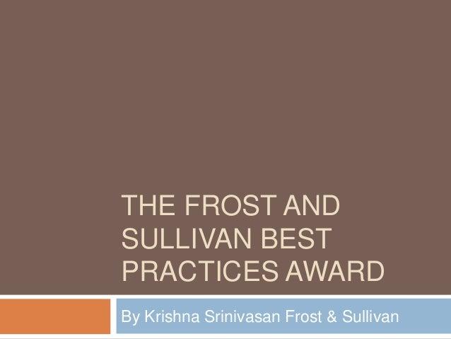 THE FROST AND SULLIVAN BEST PRACTICES AWARD By Krishna Srinivasan Frost & Sullivan