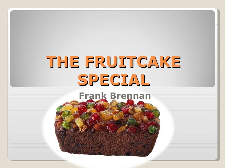 THE FRUITCAKE SPECIAL Frank Brennan