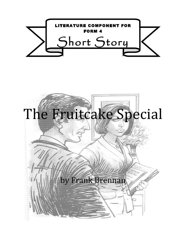 LITERATURE COMPONENT FOR             FORM 4     Short StoryThe Fruitcake Special     by Frank Brennan