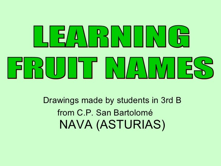 Drawings made by students in 3rd B from C.P. San Bartolomé  NAVA (ASTURIAS) FRUIT NAMES LEARNING