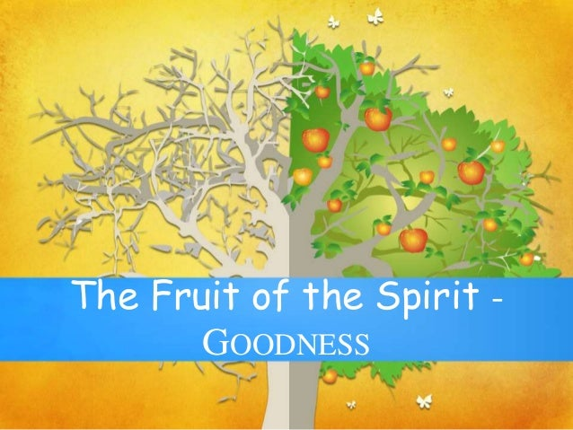 The Fruit of the Spirit - GOODNESS