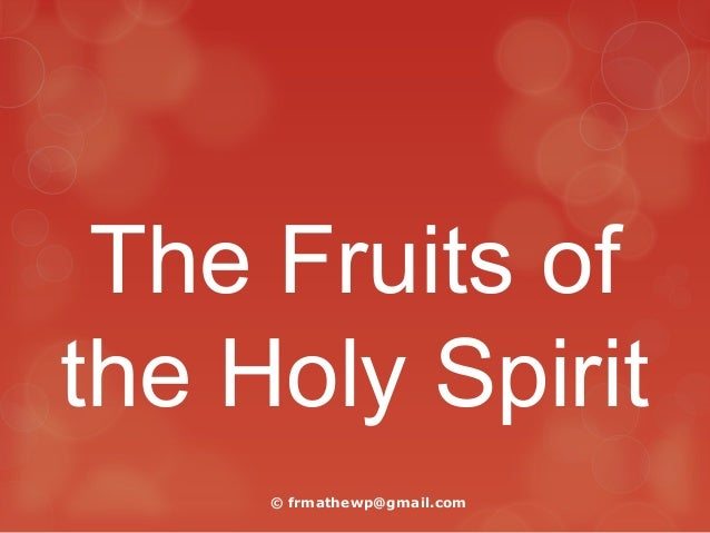 The Fruits of the Holy Spirit © frmathewp@gmail.com