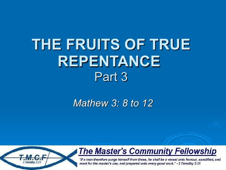 THE FRUITS OF TRUE REPENTANCE   Part 3 Mathew 3: 8 to 12