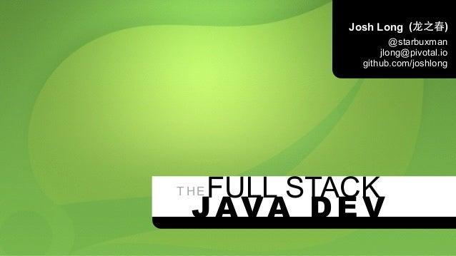 Josh Long  THEF ULL STACK  (⻰龙之春)  @starbuxman  jlong@pivotal.io  github.com/joshlong  JAVA DEV