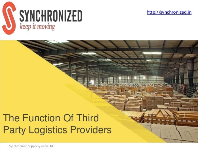 The Function Of Third Party Logistics Providers Synchronized Supply Systems Ltd http://synchronized.in