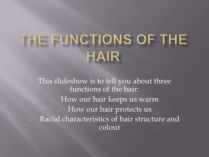 The Functions of the Hair<br />This slideshow is to tell you about three functions of the hair:<br /><ul><li>How our hair ...