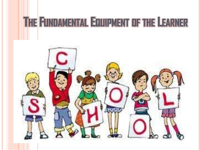 THE FUNDAMENTAL EQUIPMENT OF THE LEARNER