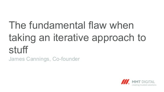 The fundamental flaw when taking an iterative approach to stuff James Cannings, Co-founder