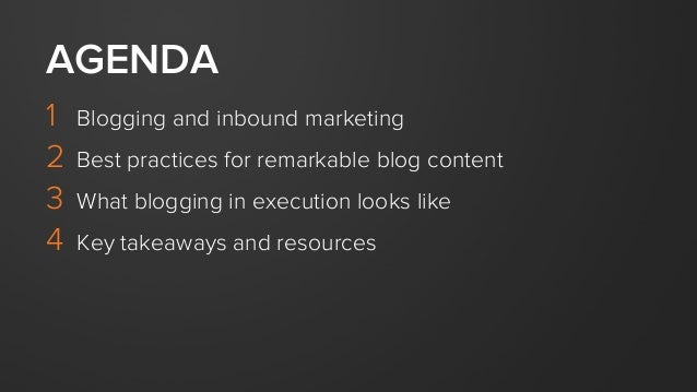1 Blogging and inbound marketing 2 Best practices for remarkable blog content 3 What blogging in execution looks like 4...