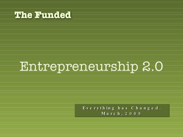 Entrepreneurship 2.0 Everything has Changed. March, 2009