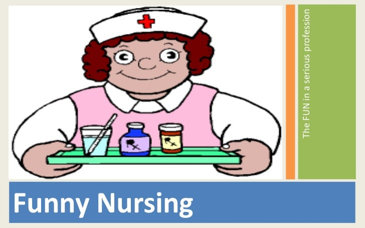 Funny Nursing<br />The FUN in a serious profession<br />