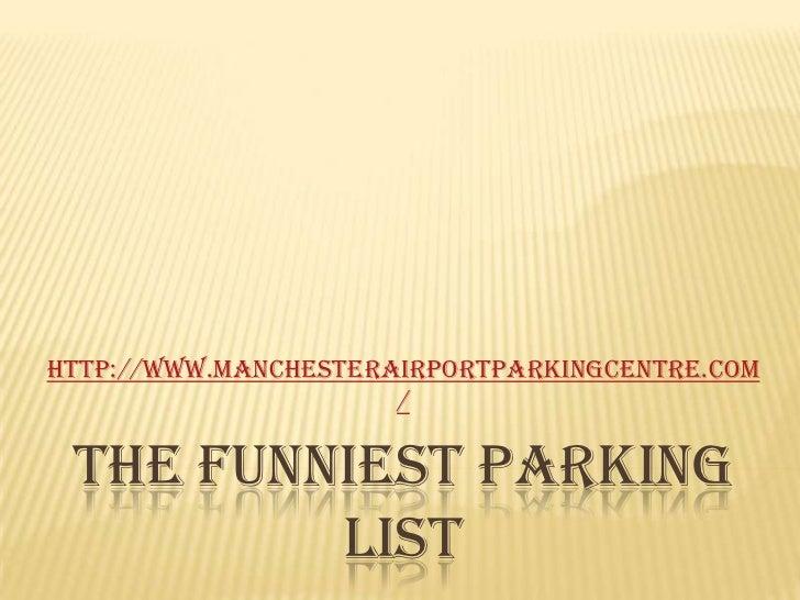 http://www.manchesterairportparkingcentre.com                      / THE FUNNIEST PARKING         LIST