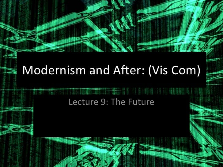 Modernism and After: (Vis Com)         Lecture 9: The Future