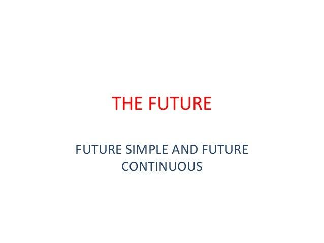 THE FUTURE FUTURE SIMPLE AND FUTURE CONTINUOUS