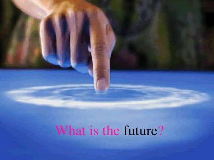 What is the future?<br />