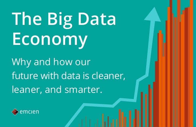 The Big Data Economy Why and how our future with data is cleaner, leaner, and smarter.