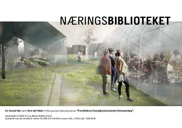 """NÆRINGSBIBLIOTEKET En hoved-ide samt fem del-ideer til Århusvands idekonkurrence: """"Fremtidens Energiproducerende Renseanlæ..."""